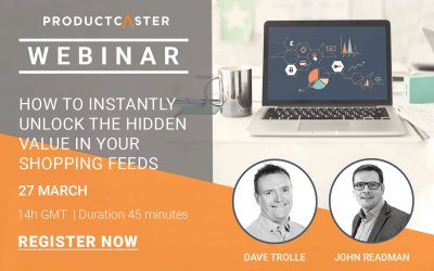 Productcaster Webinar: How to Instantly Unlock the Hidden Value in Your Shopping Feeds