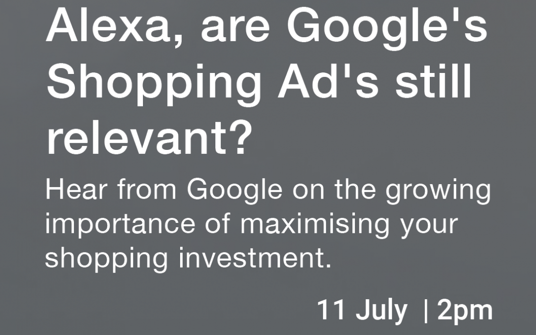 "Webinar: ""Alexa, are Google's Shopping Ads still relevant?"""